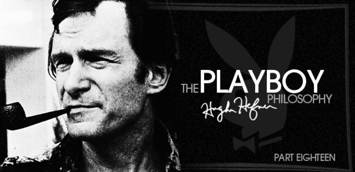 Hugh Hefner's Philosophy on the Modern Man, Sex, Style and Playboy: Part 18: